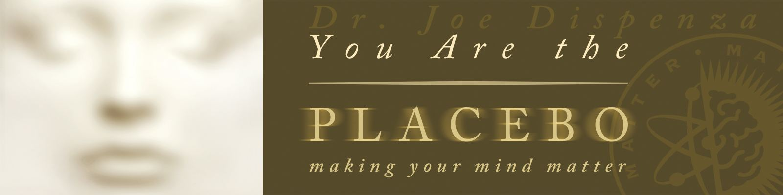 You Are the Placebo by Dr. Joe Dispenza Logo