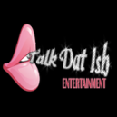 Talk Dat Ish Entertainment Logo